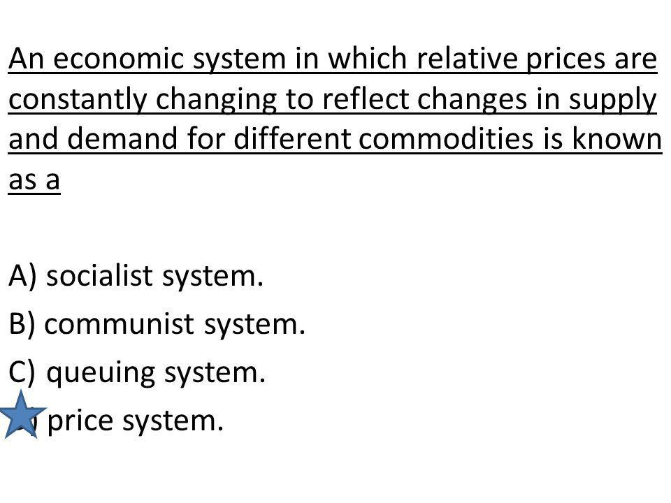 An economic system in which relative prices are constantly changing to reflect changes in supply and demand for different commodities is known as a
