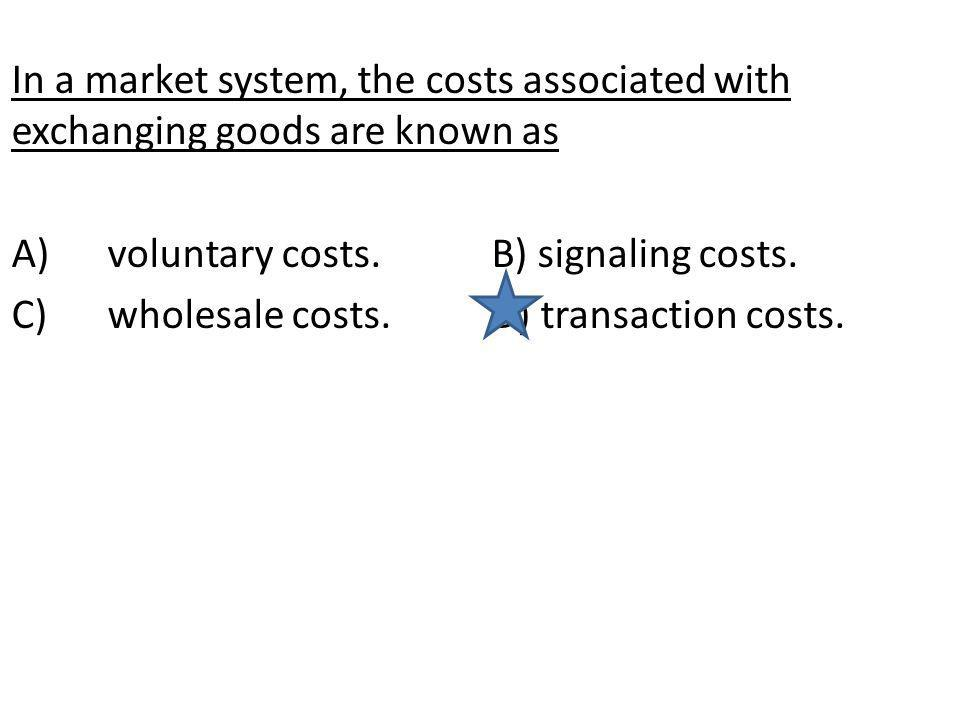 In a market system, the costs associated with exchanging goods are known as