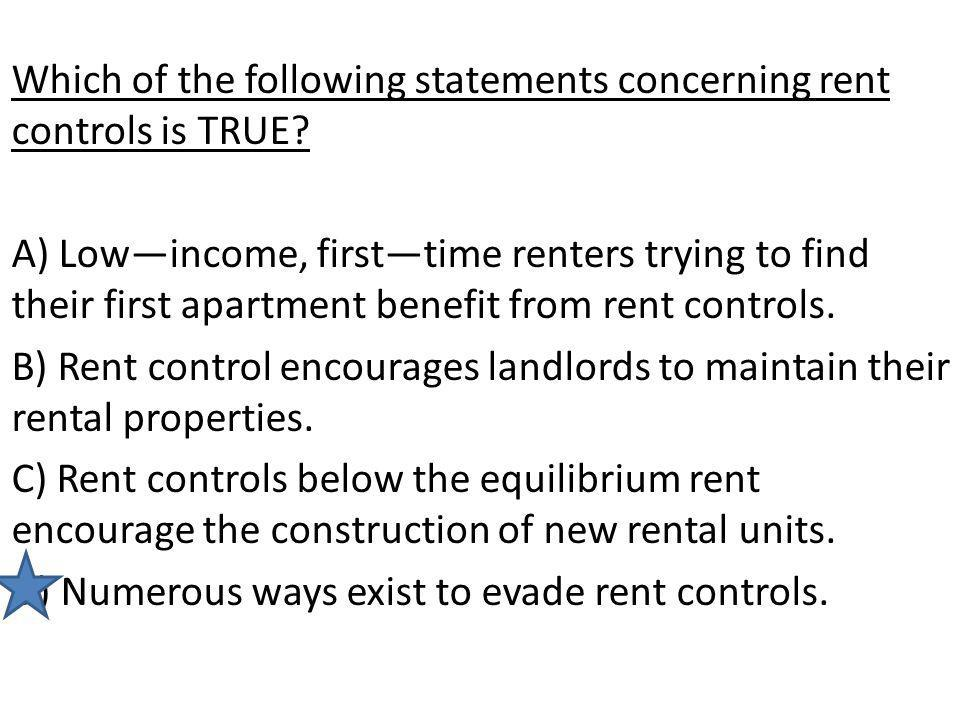 Which of the following statements concerning rent controls is TRUE