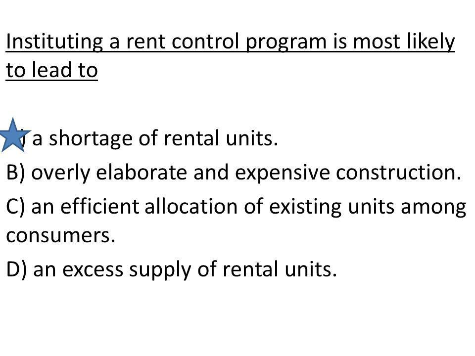 Instituting a rent control program is most likely to lead to