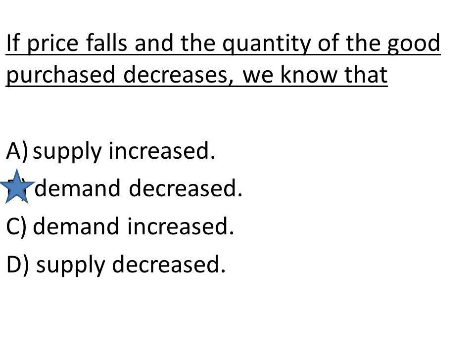 If price falls and the quantity of the good purchased decreases, we know that