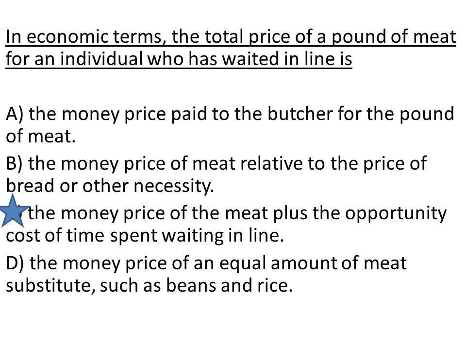 In economic terms, the total price of a pound of meat for an individual who has waited in line is