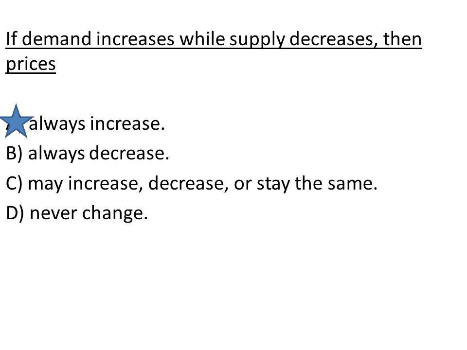 If demand increases while supply decreases, then prices