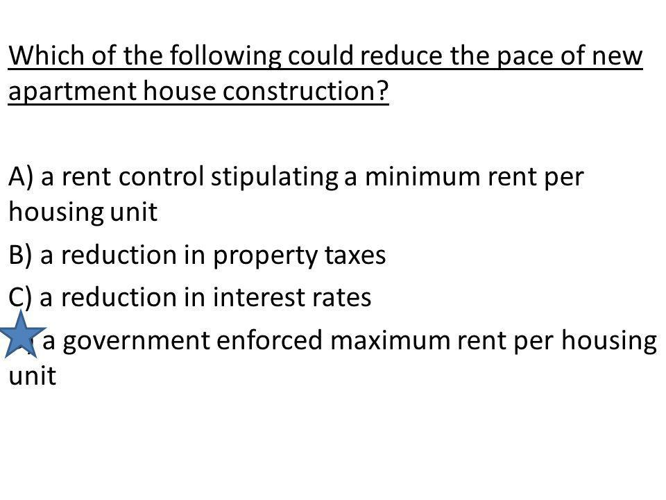 Which of the following could reduce the pace of new apartment house construction