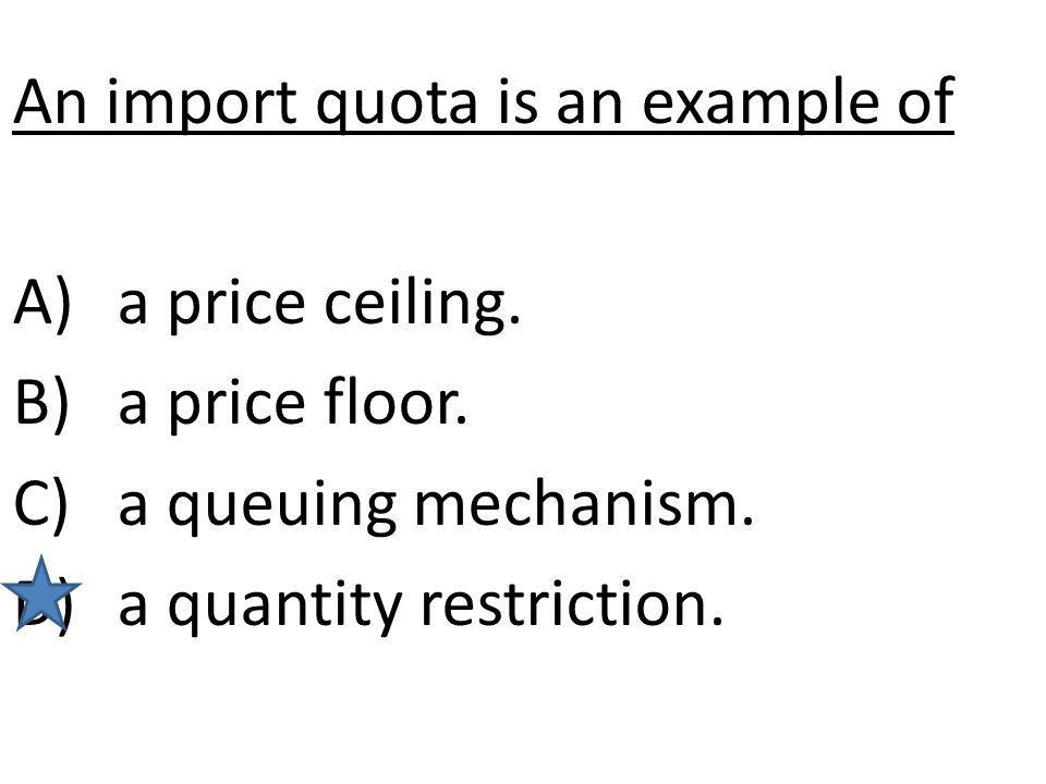 An import quota is an example of