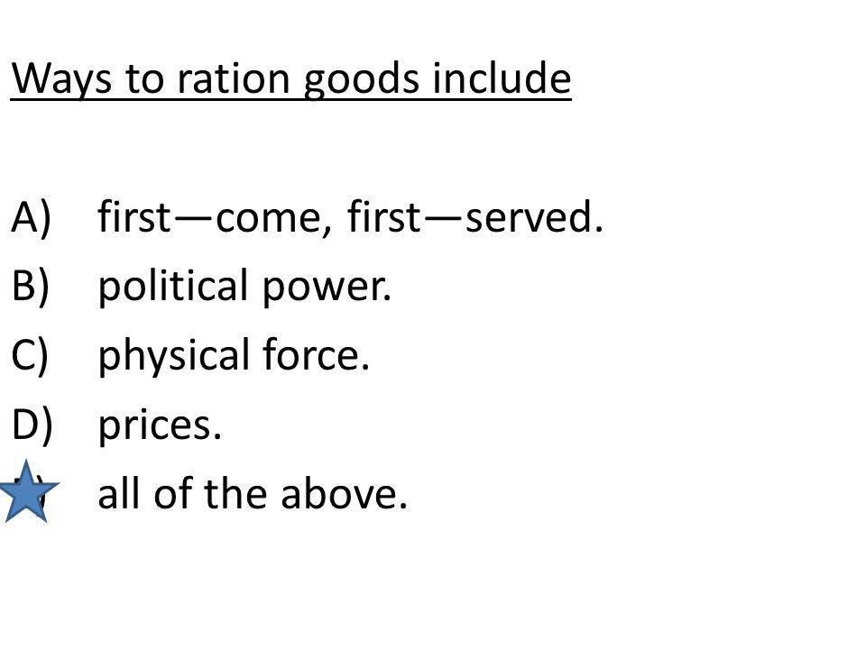 Ways to ration goods include