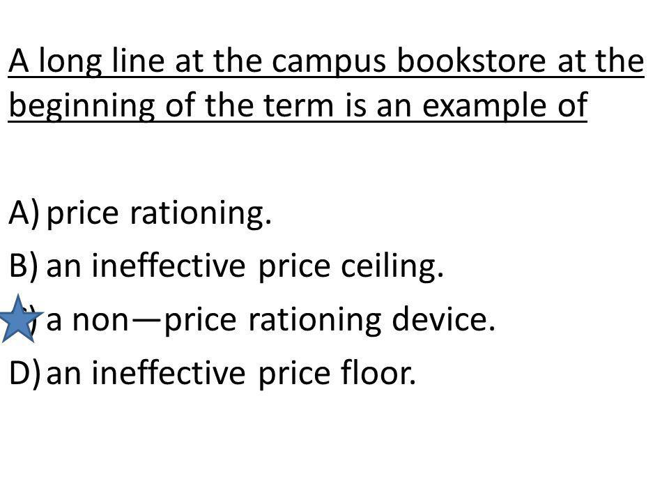 A long line at the campus bookstore at the beginning of the term is an example of