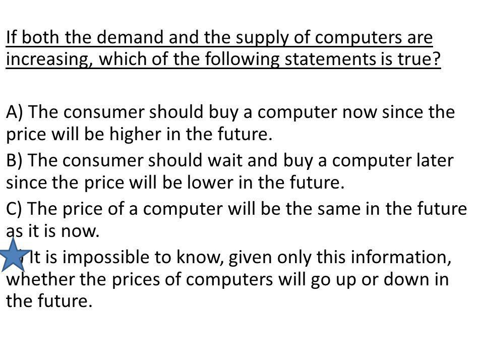 If both the demand and the supply of computers are increasing, which of the following statements is true