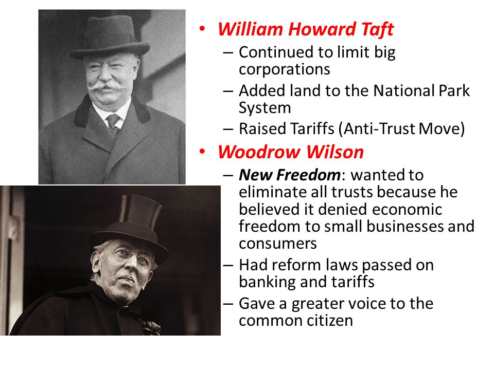 William Howard Taft Woodrow Wilson Continued to limit big corporations
