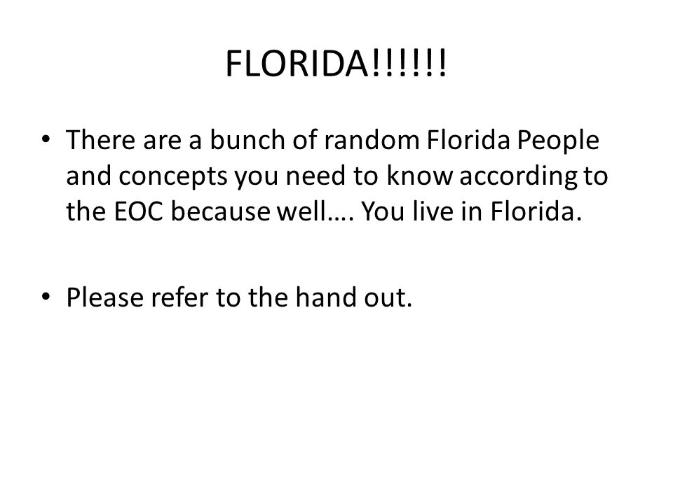 FLORIDA!!!!!! There are a bunch of random Florida People and concepts you need to know according to the EOC because well…. You live in Florida.
