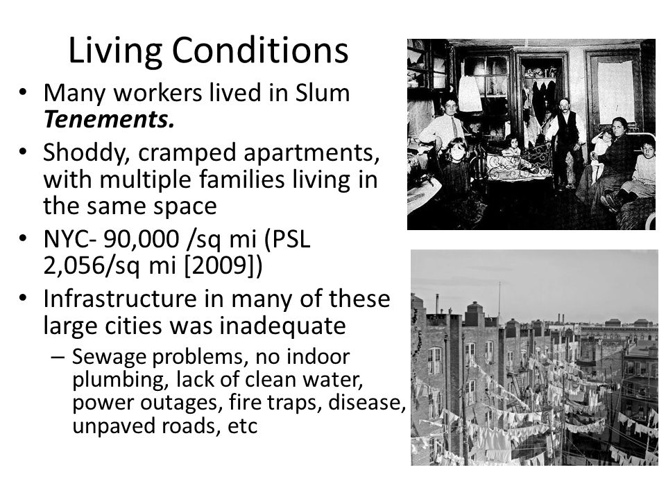 Living Conditions Many workers lived in Slum Tenements.
