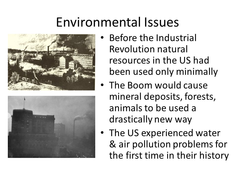Environmental Issues Before the Industrial Revolution natural resources in the US had been used only minimally.