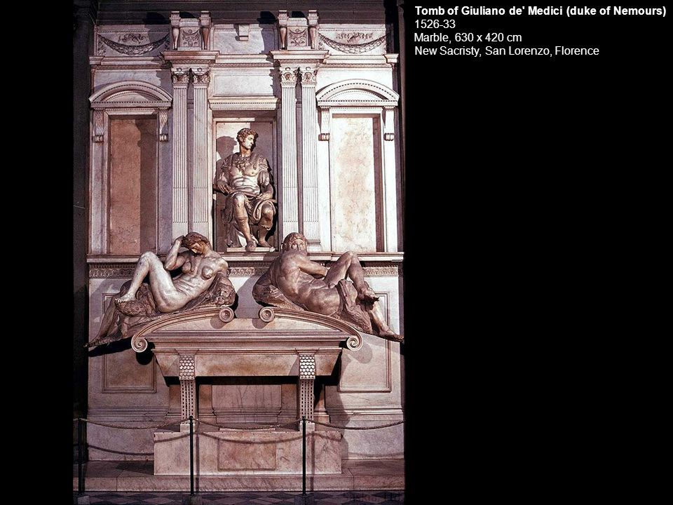 Tomb of Giuliano de Medici (duke of Nemours) 1526-33 Marble, 630 x 420 cm New Sacristy, San Lorenzo, Florence