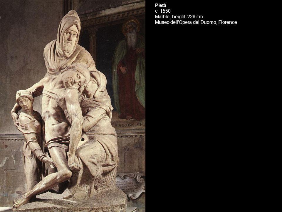 Pietà c. 1550 Marble, height: 226 cm Museo dell Opera del Duomo, Florence