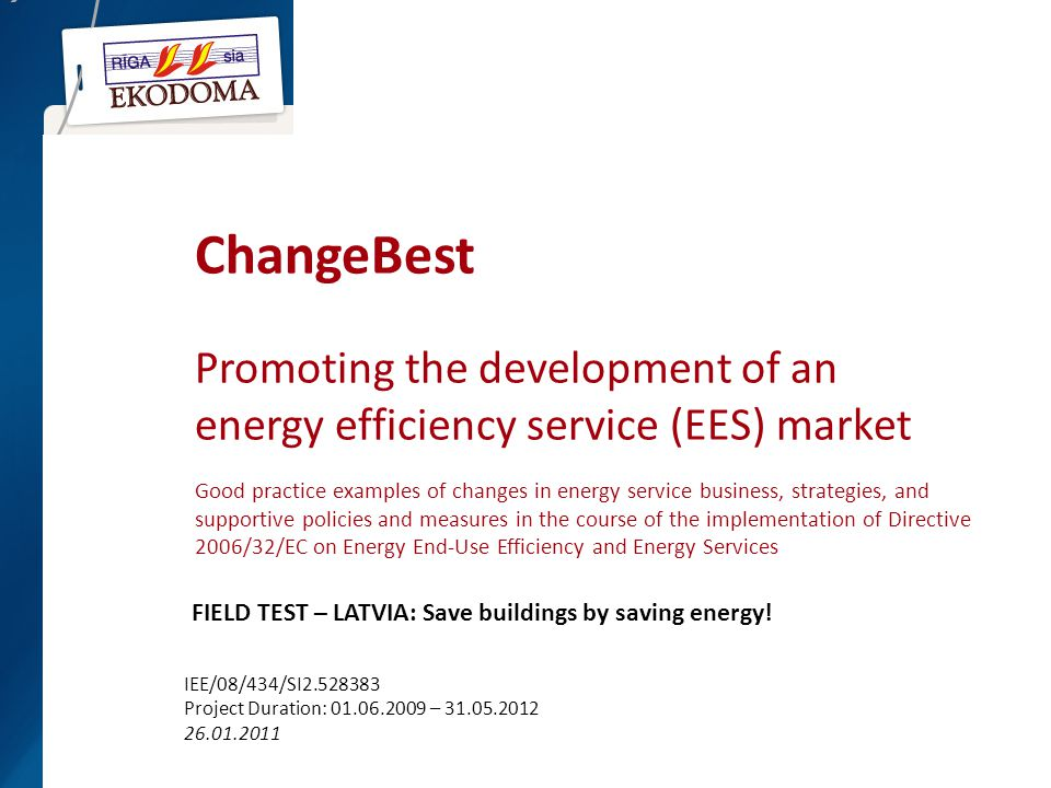 ChangeBest Promoting the development of an energy efficiency service (EES) market Good practice examples of changes in energy service business, strategies, and supportive policies and measures in the course of the implementation of Directive 2006/32/EC on Energy End-Use Efficiency and Energy Services