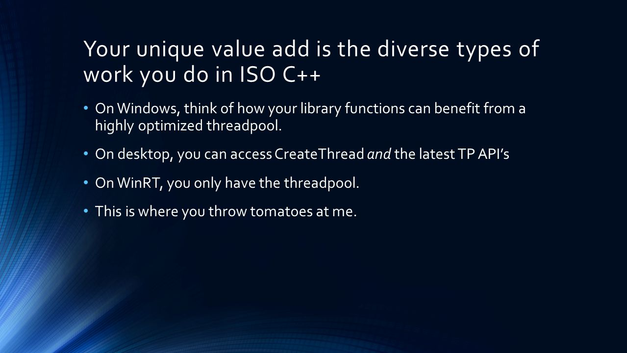 Your unique value add is the diverse types of work you do in ISO C++