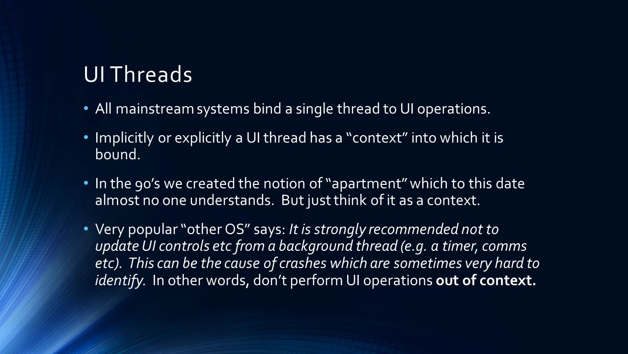 UI Threads All mainstream systems bind a single thread to UI operations.