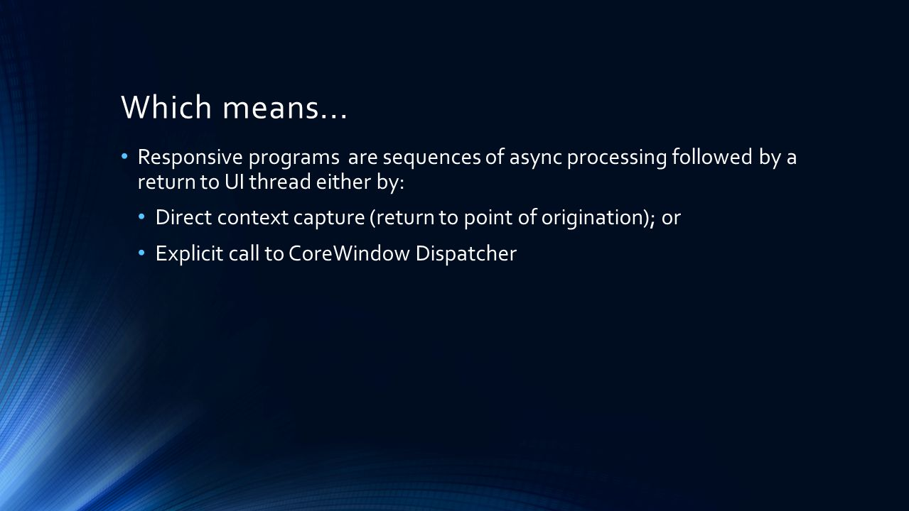 Which means... Responsive programs are sequences of async processing followed by a return to UI thread either by: