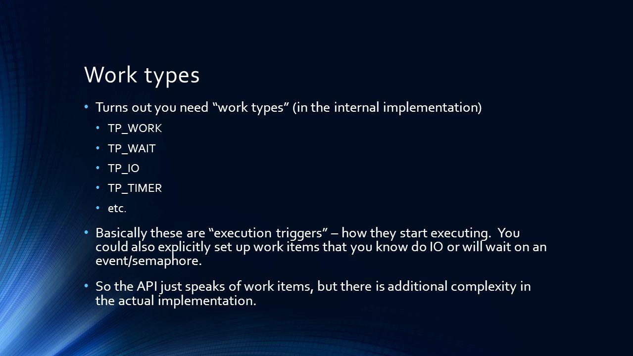 Work types Turns out you need work types (in the internal implementation) TP_WORK. TP_WAIT. TP_IO.