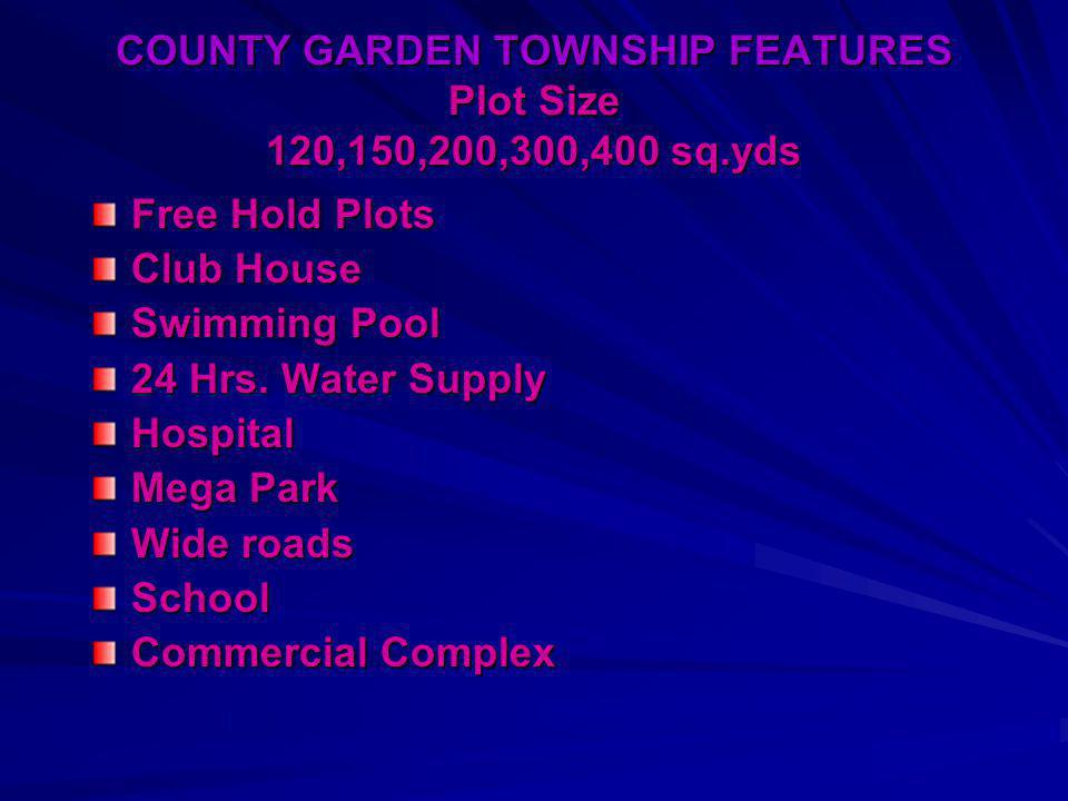 COUNTY GARDEN TOWNSHIP FEATURES Plot Size 120,150,200,300,400 sq.yds