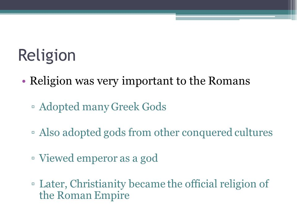 Religion Religion was very important to the Romans