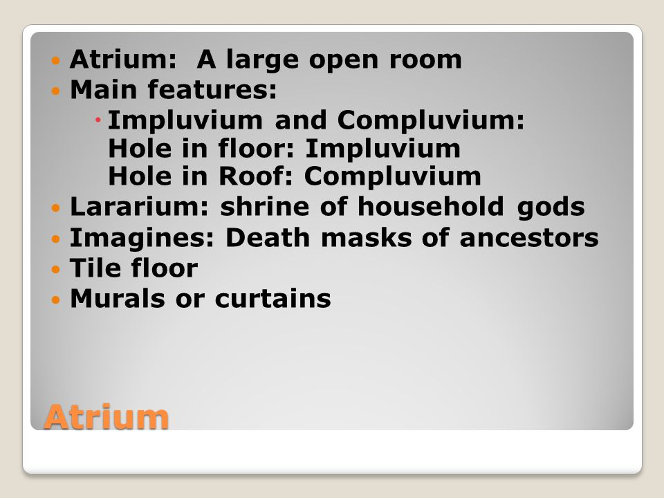 Atrium Atrium: A large open room Main features: