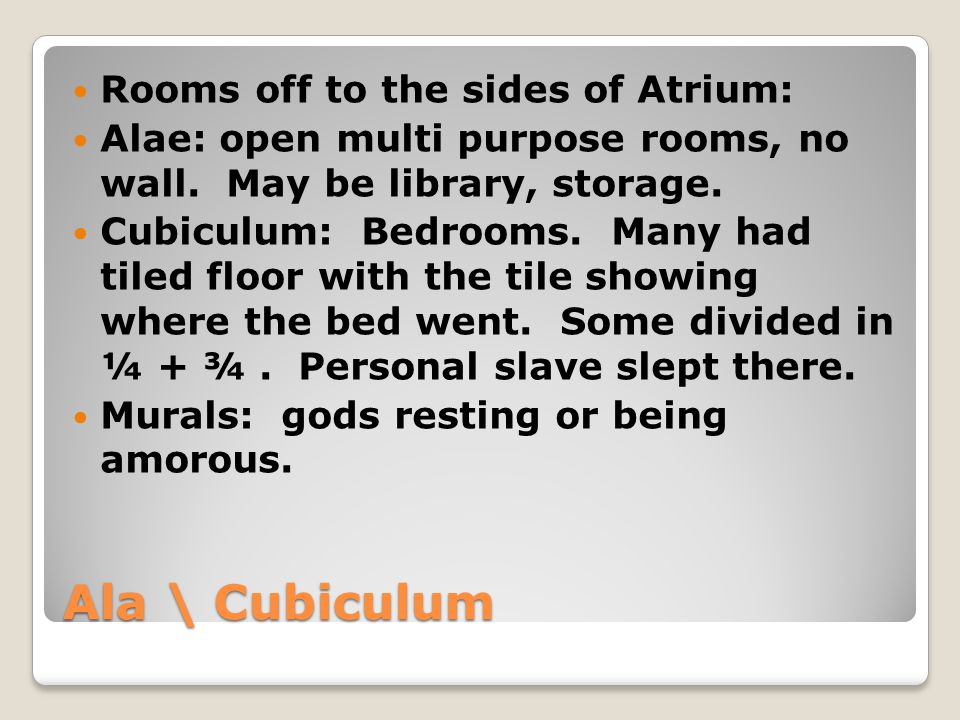 Ala \ Cubiculum Rooms off to the sides of Atrium: