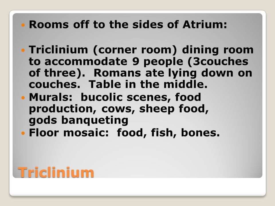 Triclinium Rooms off to the sides of Atrium: