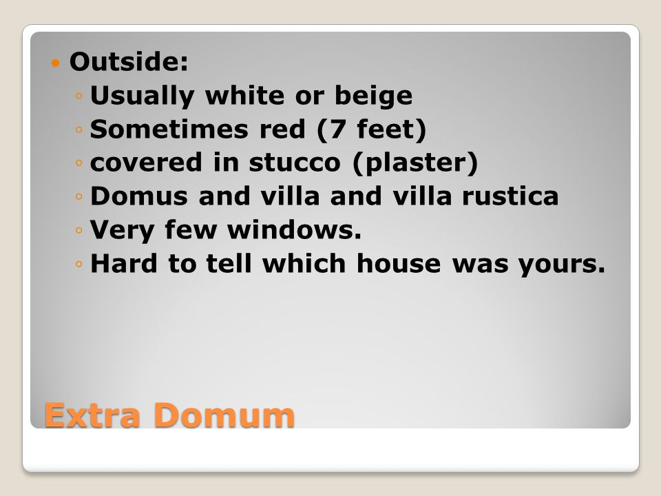 Extra Domum Outside: Usually white or beige Sometimes red (7 feet)