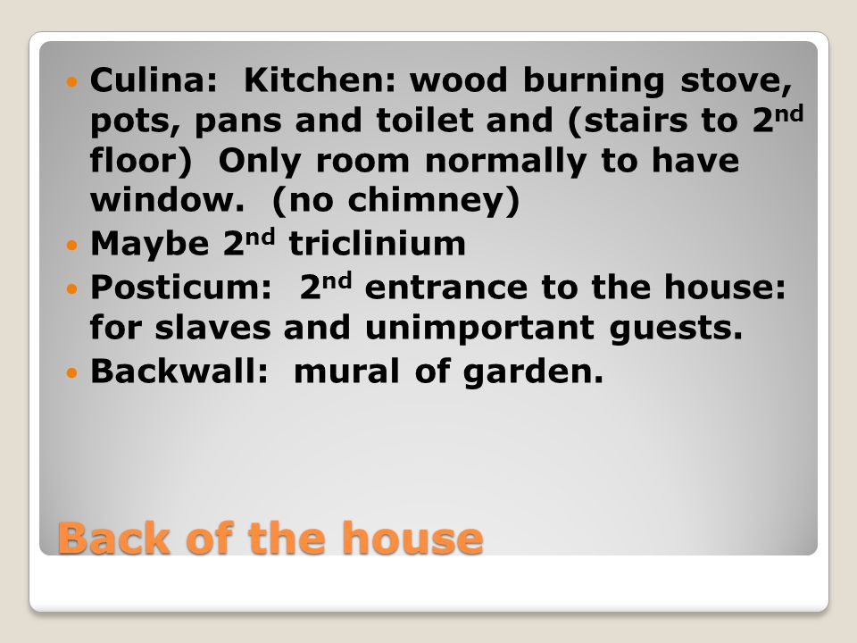 Culina: Kitchen: wood burning stove, pots, pans and toilet and (stairs to 2nd floor) Only room normally to have window. (no chimney)