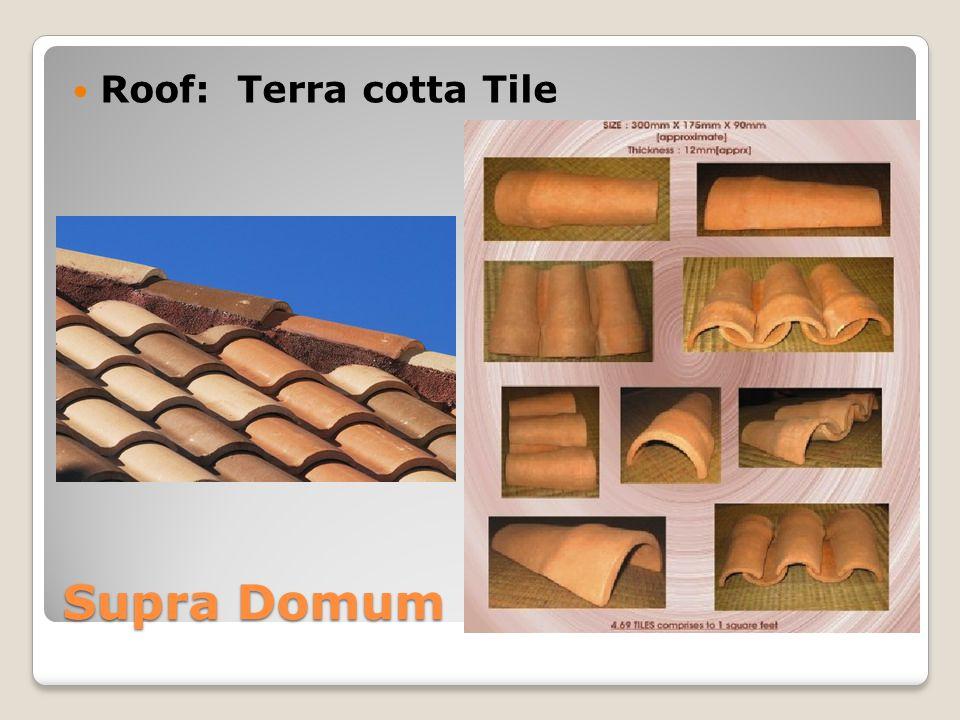 Roof: Terra cotta Tile Supra Domum