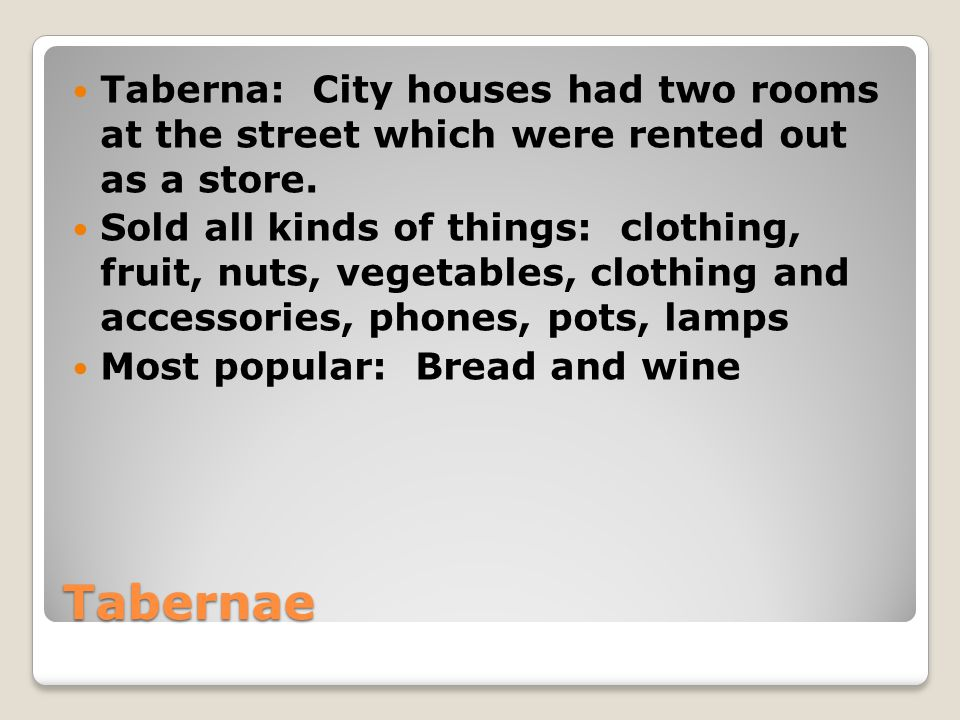 Taberna: City houses had two rooms at the street which were rented out as a store.