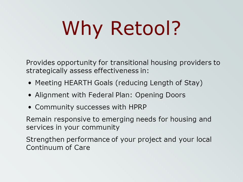 Why Retool Provides opportunity for transitional housing providers to strategically assess effectiveness in:
