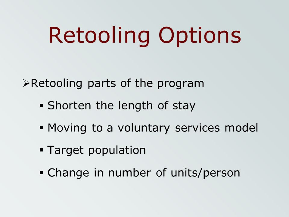Retooling Options Retooling parts of the program
