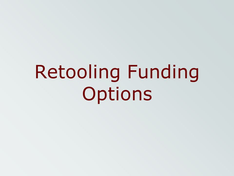 Retooling Funding Options