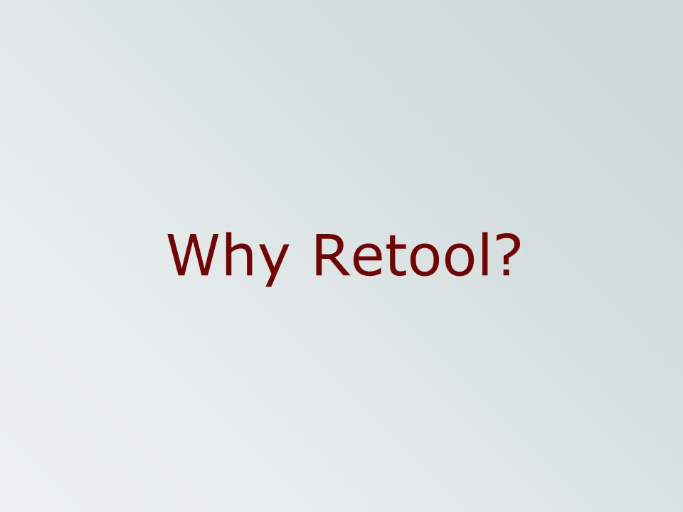 Why Retool Its great to be with all of you today to share information on options for retooling your TH programs.