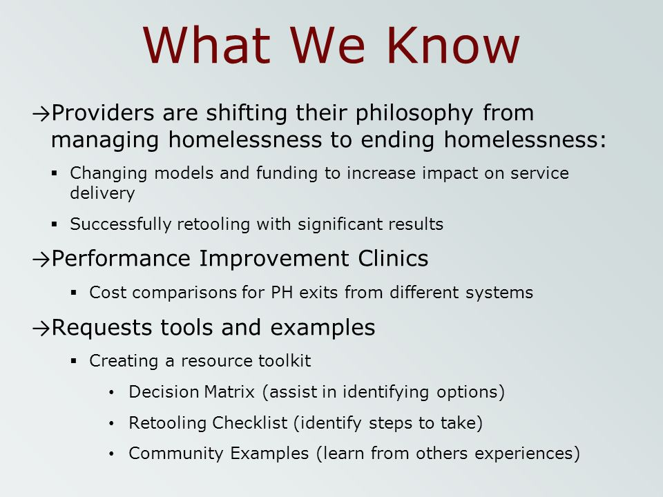 What We Know Providers are shifting their philosophy from managing homelessness to ending homelessness: