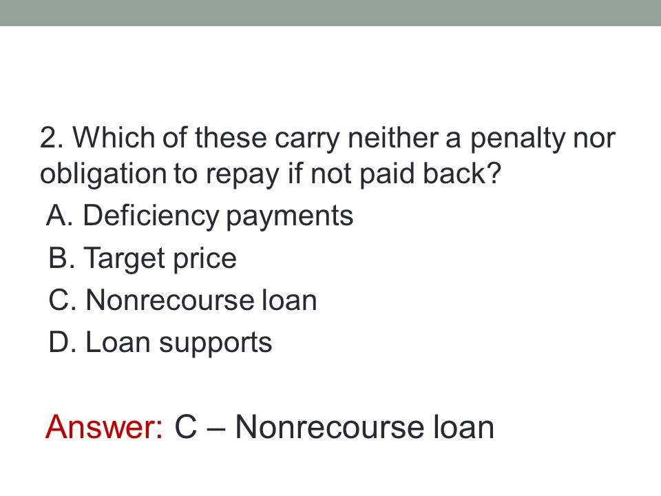 Answer: C – Nonrecourse loan