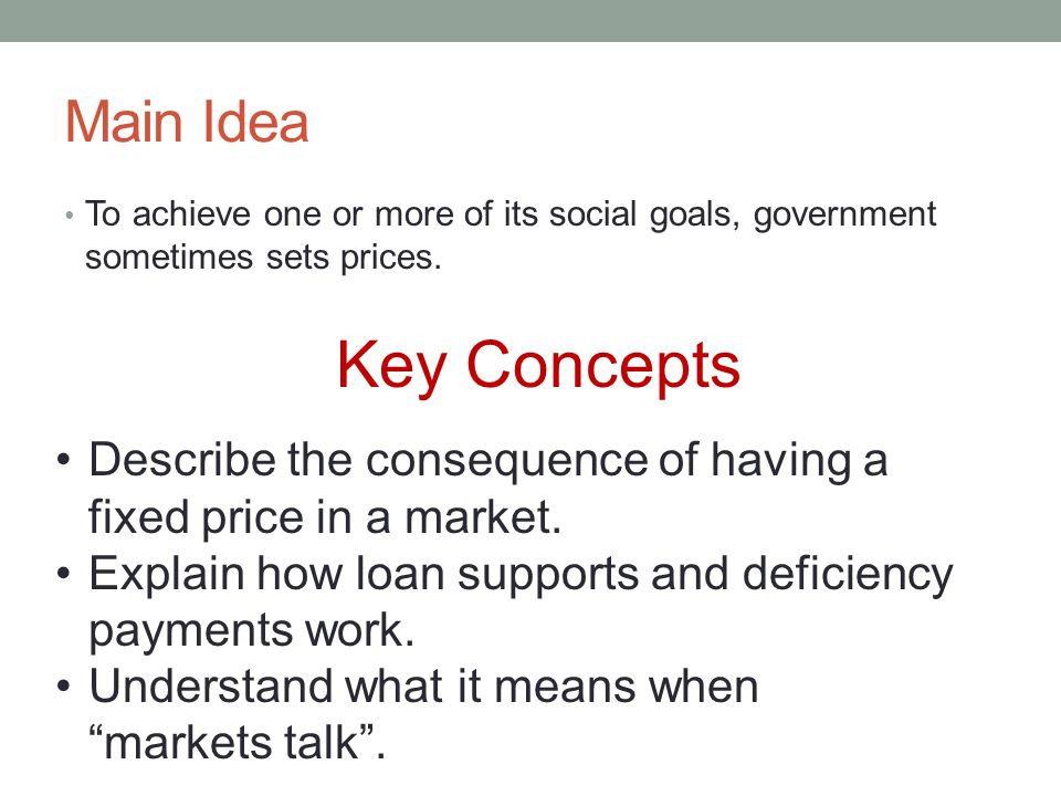 Main Idea To achieve one or more of its social goals, government sometimes sets prices. Key Concepts.