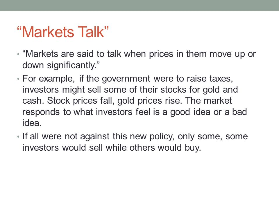 Markets Talk Markets are said to talk when prices in them move up or down significantly.