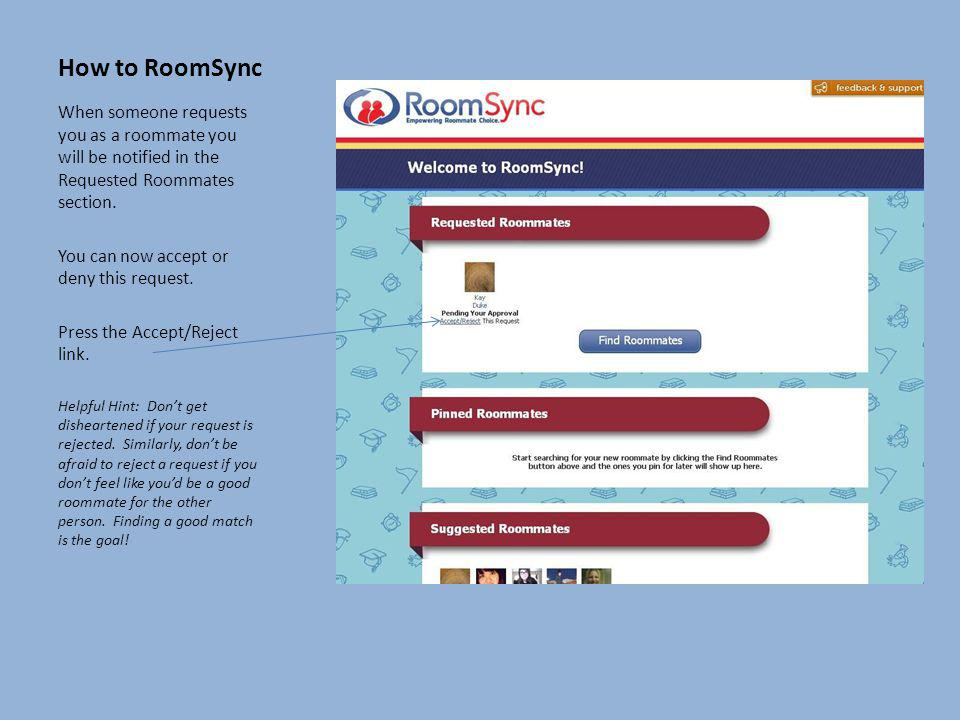 How to RoomSync When someone requests you as a roommate you will be notified in the Requested Roommates section.