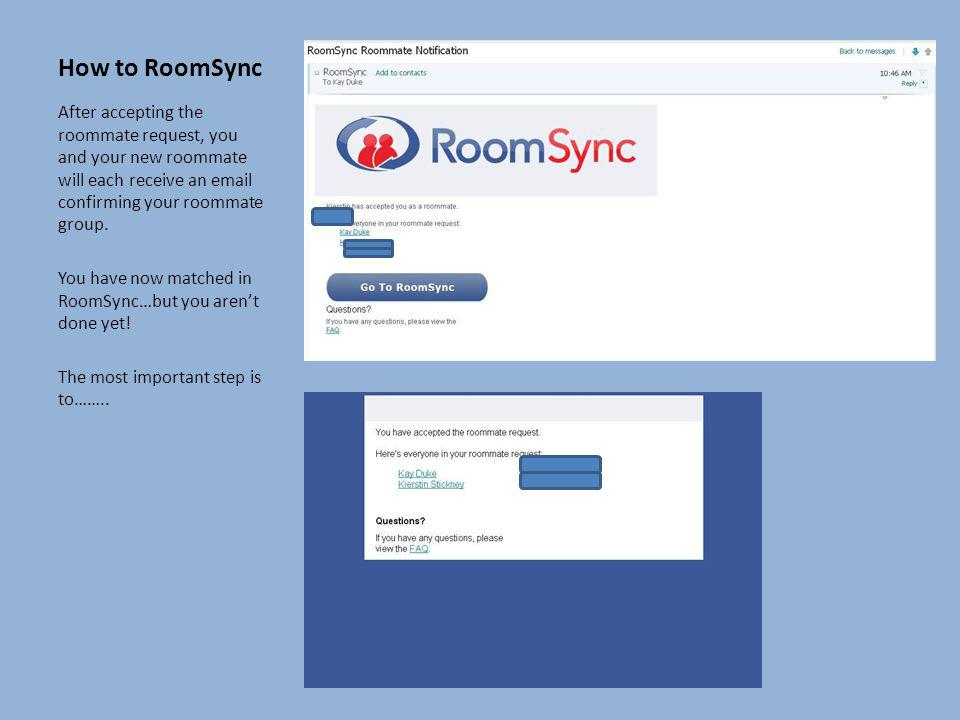 How to RoomSync After accepting the roommate request, you and your new roommate will each receive an email confirming your roommate group.