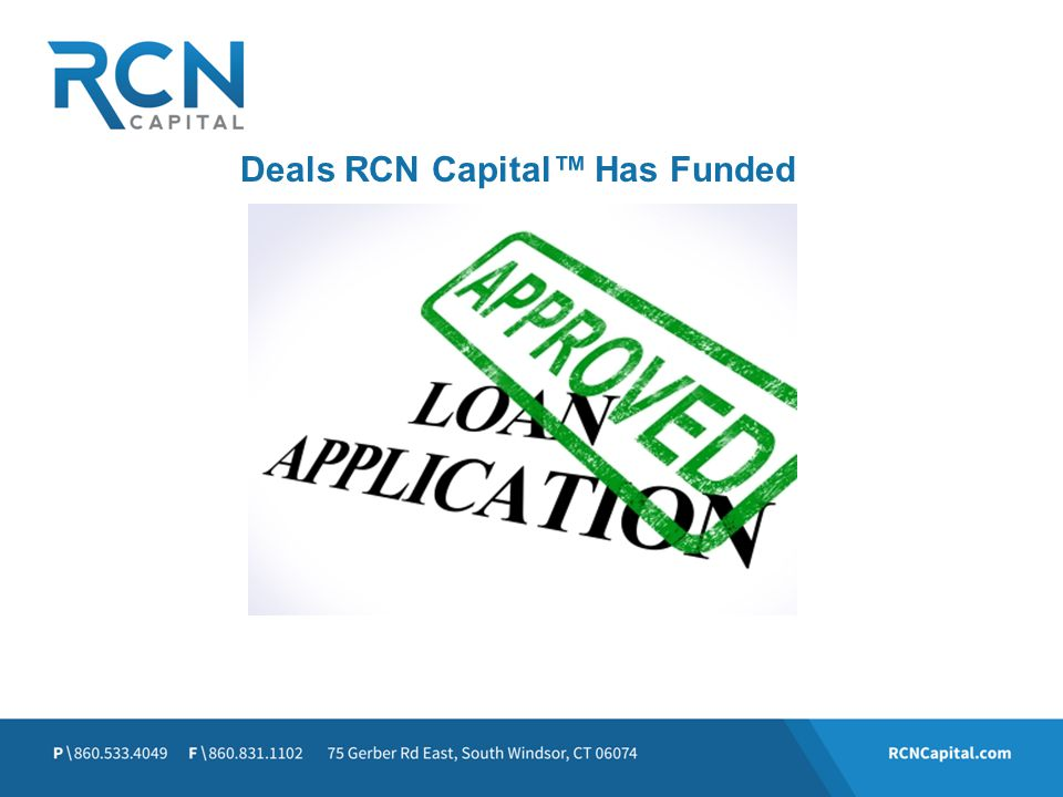 Deals RCN Capital™ Has Funded