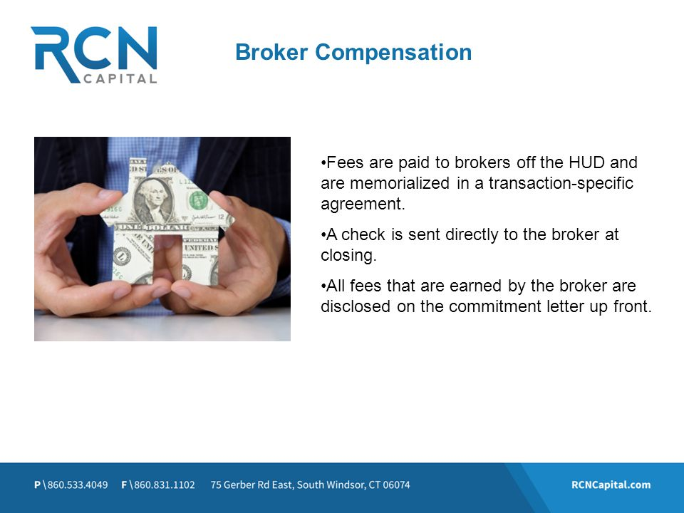 Broker Compensation Fees are paid to brokers off the HUD and are memorialized in a transaction-specific agreement.
