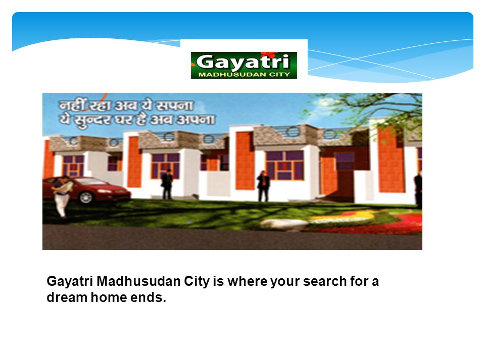 Gayatri Madhusudan City is where your search for a dream home ends.