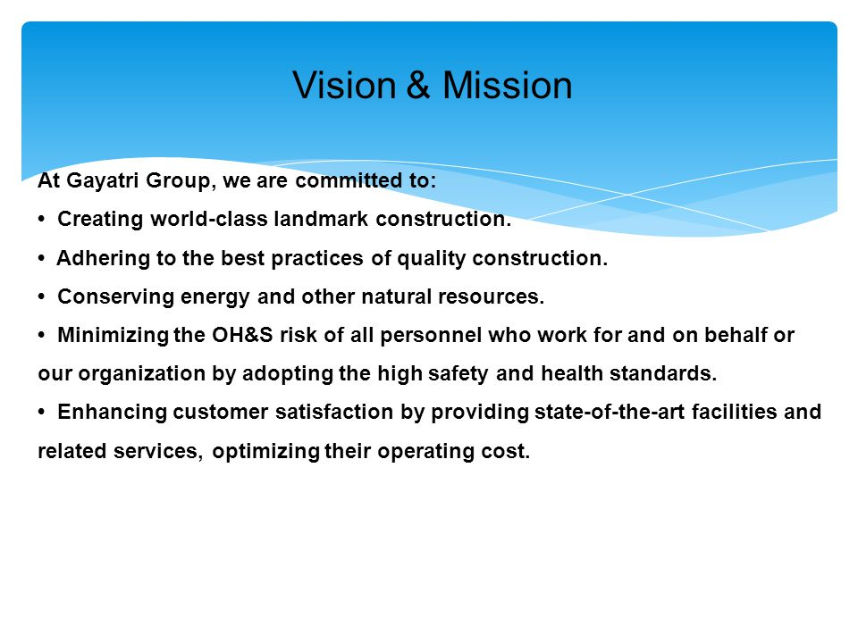 Vision & Mission At Gayatri Group, we are committed to: