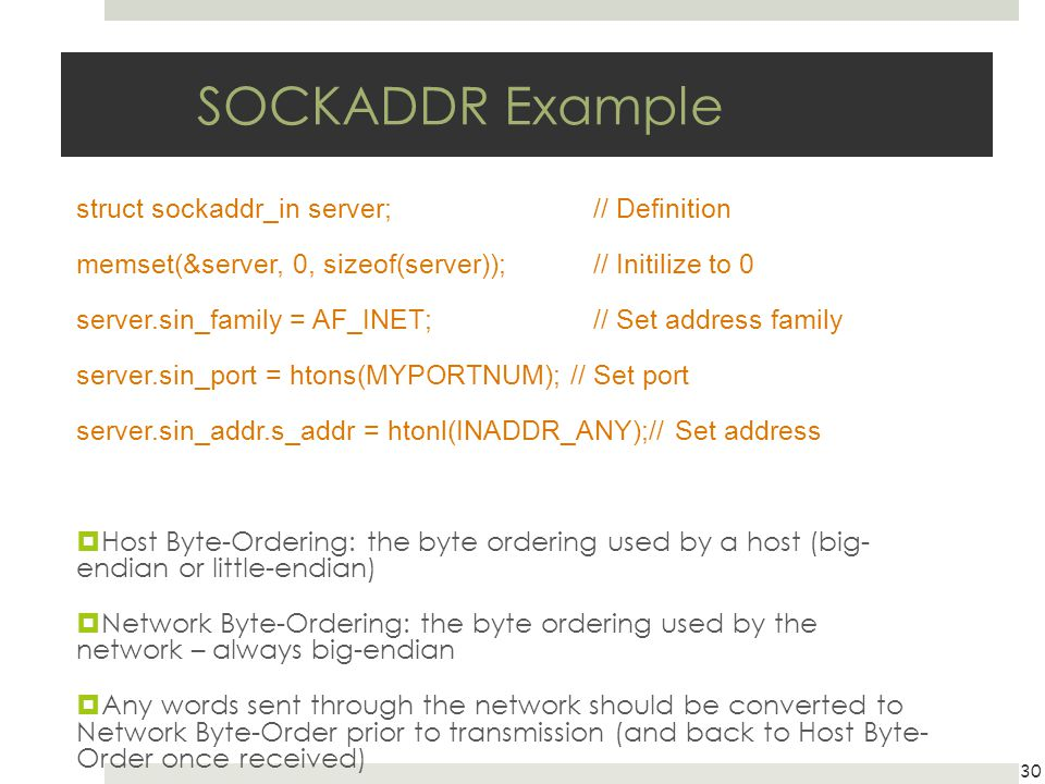 SOCKADDR Example struct sockaddr_in server; // Definition
