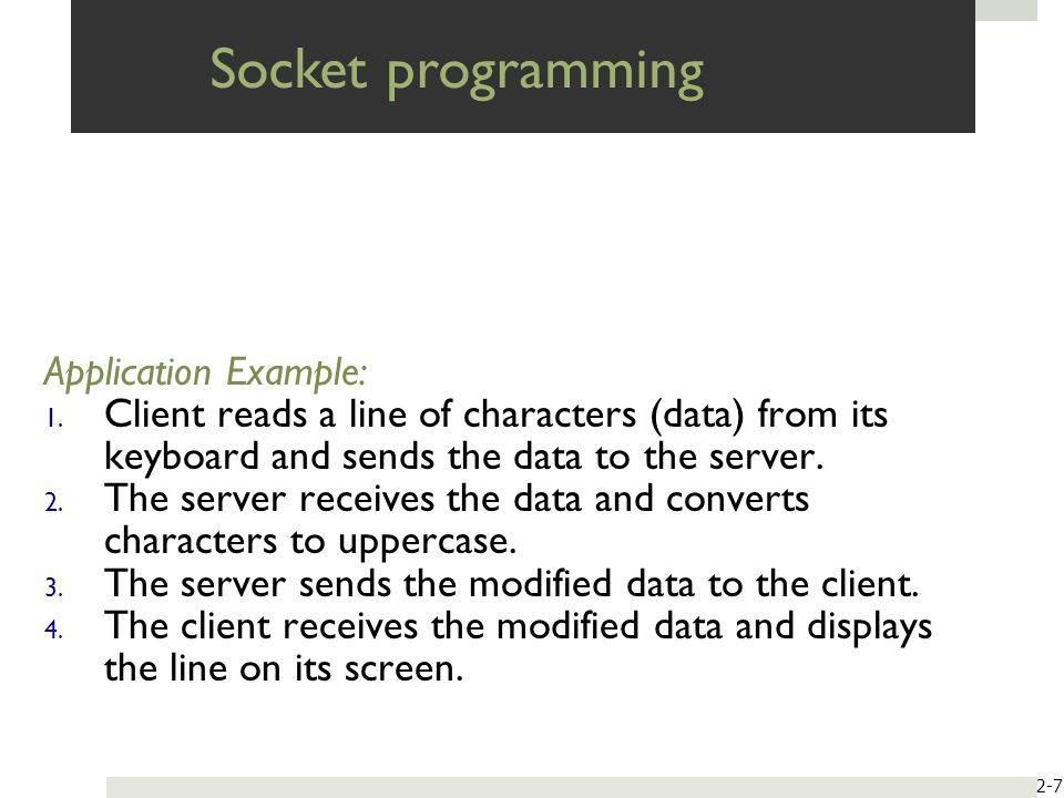 Socket programming Application Example: