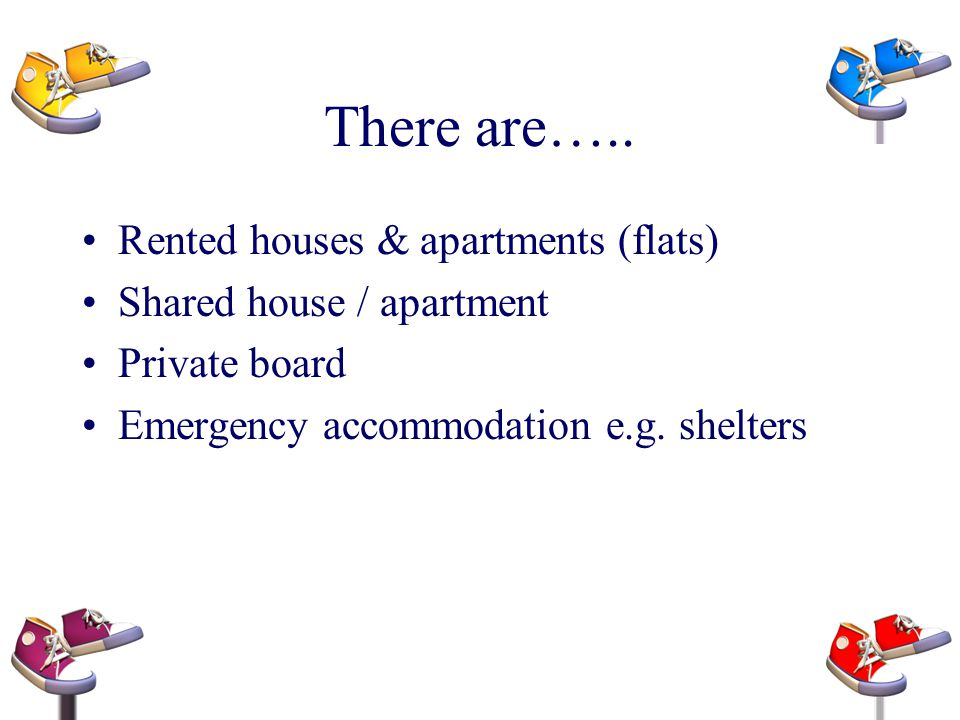 There are….. Rented houses & apartments (flats)
