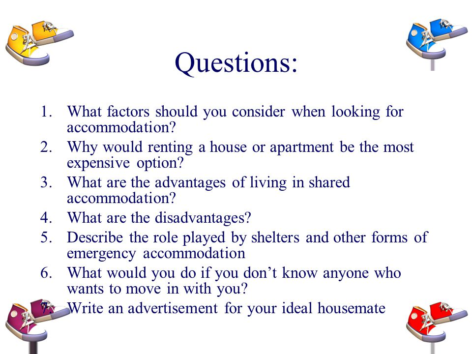 Questions: What factors should you consider when looking for accommodation Why would renting a house or apartment be the most expensive option